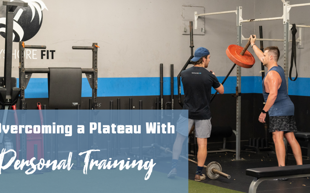 Overcoming a Plateau: How Personal Training Can Help you Break Through